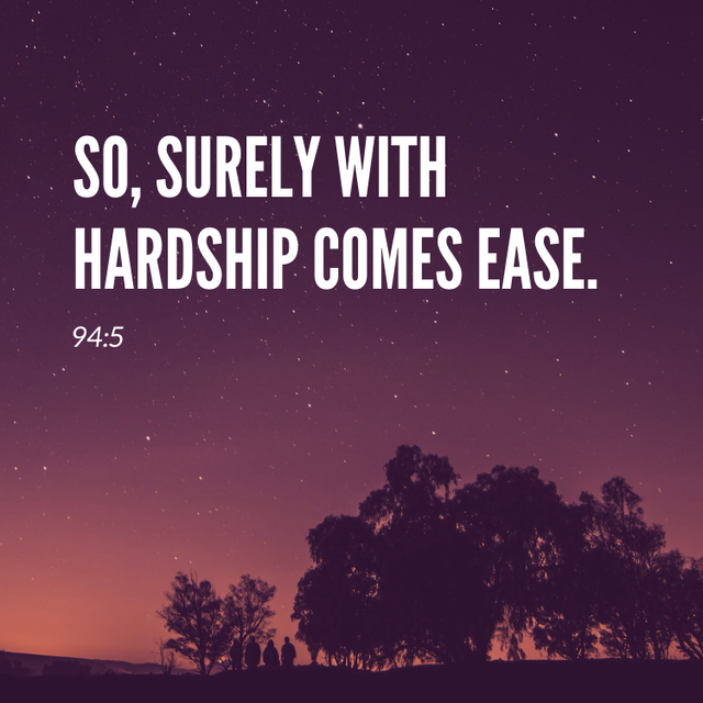"""So,surely with hardship comes ease ""-Quranic verse 94:5 [640×640]"