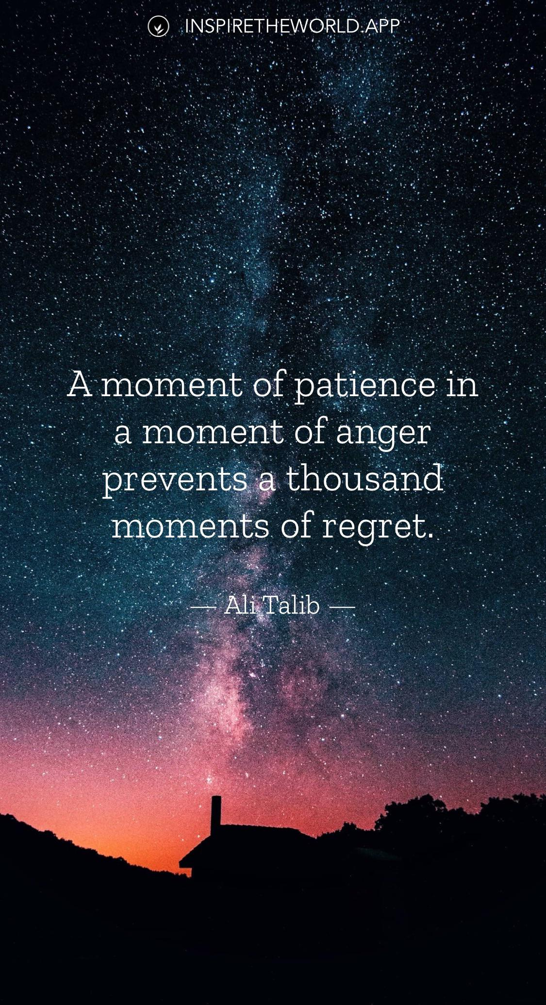 A moment of patience in a moment of anger prevents a thousand moments of regret. — Ali Talib [1125×2070]
