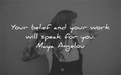 Your belief and your work will speak for you. – maya angelou (420X260)