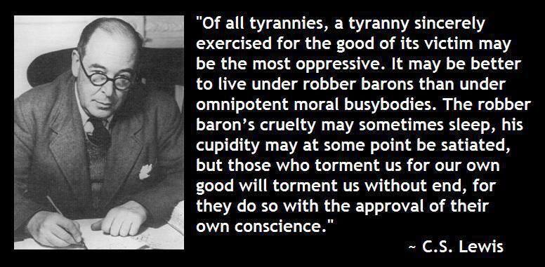 """""""Of all tyrannies. a tyranny sincerely exercised for the good of its victim may be the most oppressive…."""" – C.S. Lewis [776×381]"""