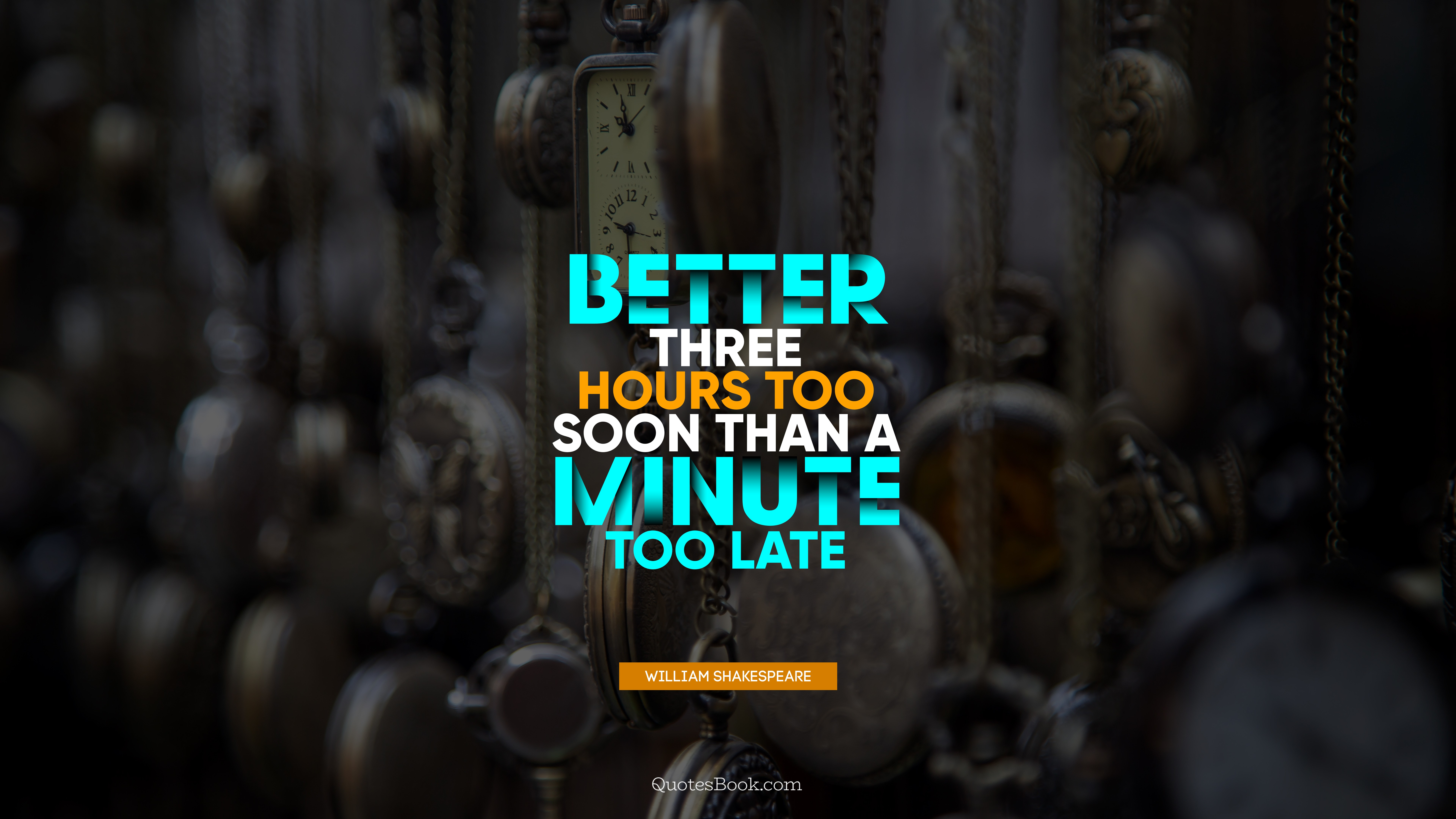 Better three hours too soon than a minute too late. – William Shakespeare [7680×4320]