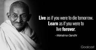 Live as if you were to die tomorrow. Learn as if you were to live forever – Mahatma Gandhi {310 X 163 }