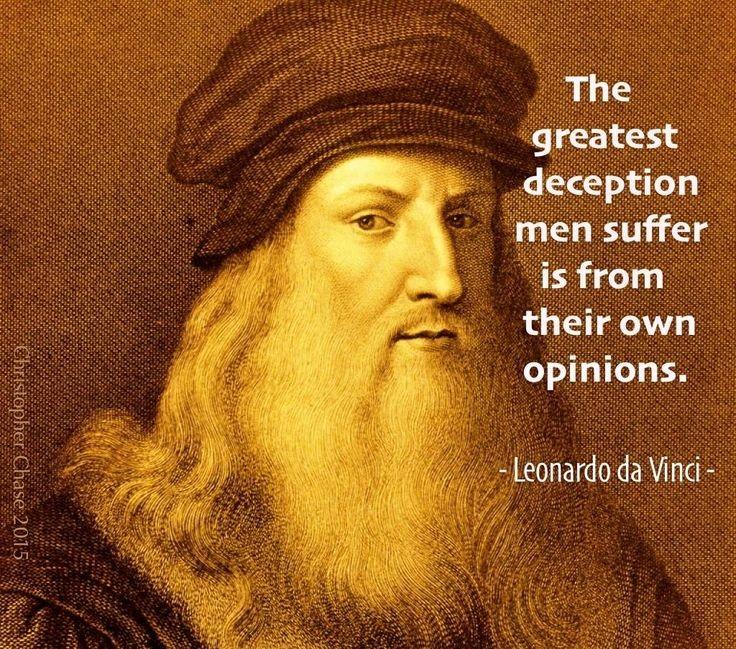 """The greatest deception men suffer is from their own opinions."" – Leonardo da Vinci [736×649]"