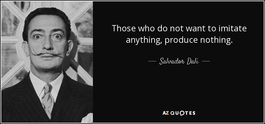 """""""Those who do not want to imitate anything, produce nothing."""" – Salvador Dali [850×400]"""