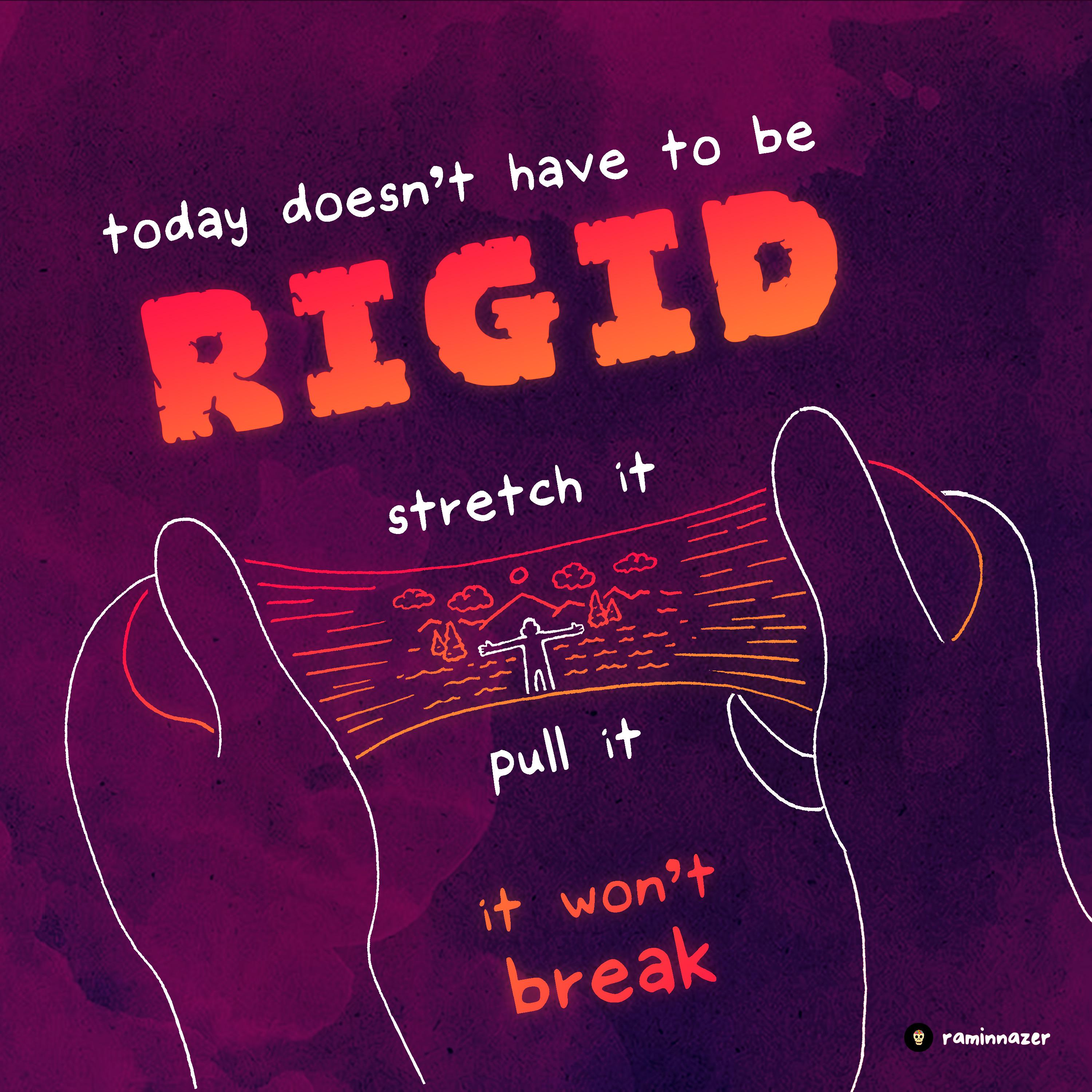 [Image] Today Doesn't Have To Be Rigid.