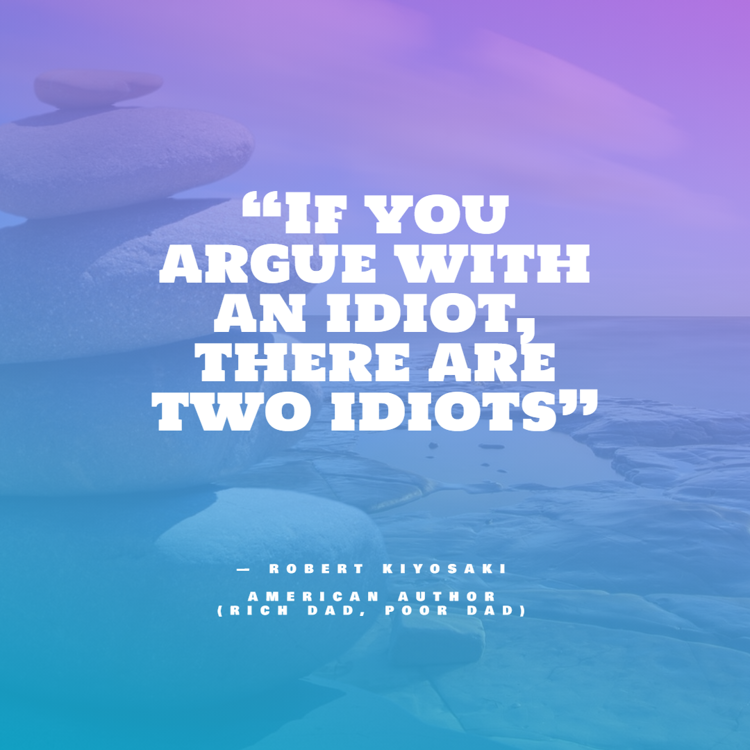 """""""If you argue with an idiot, there are two idiots"""" – Robert Kiyosaki (Rich Dad, Poor Dad Author) [1080×1080]"""