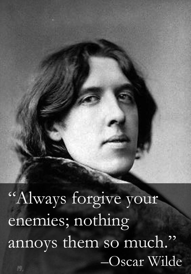"""""""Always forgive your enemies, nothing annoys them so much.""""- Oscar Wilde [625×897]"""