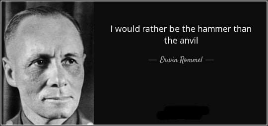 """""""I would rather be the hammer than the anvil"""" -Erwin Rommel [540×254]"""