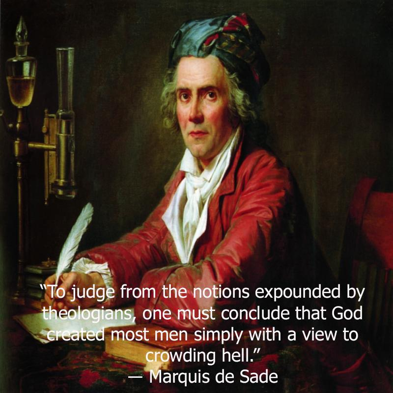 """""""To judge from the notions expounded by theologians, one must conclude that God created most men simply with a view to crowding hell."""" ― Marquis de Sade [800×800]"""