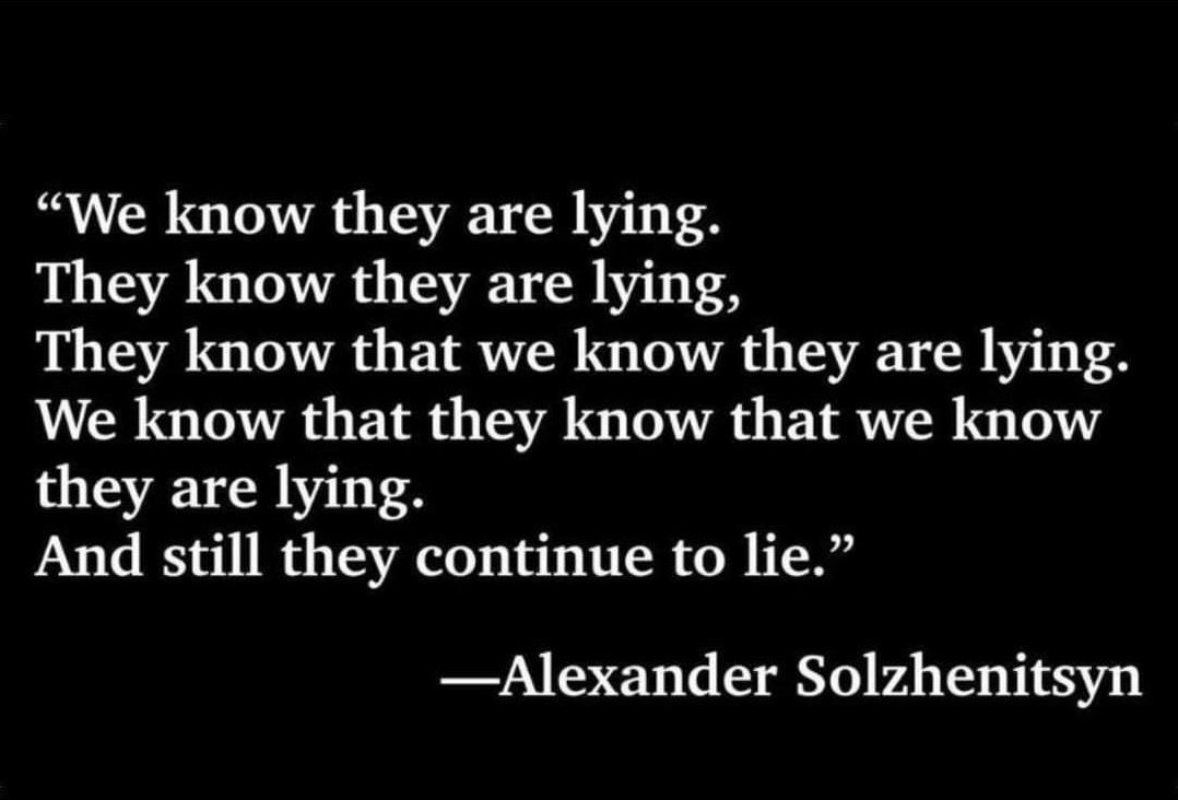 """""""We know they are lying. They know they are lying. They know that we know….. – Alexander Solzhenitsyn[1078×732]"""