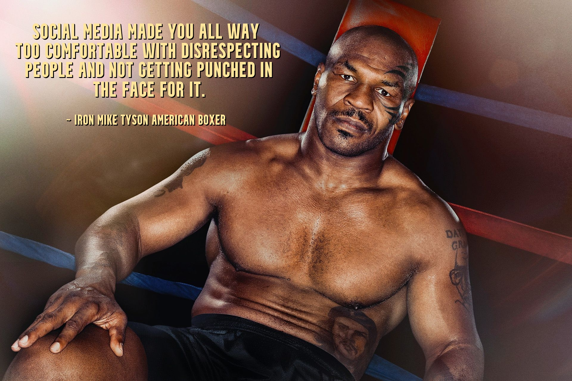Social media made you all way too comfortable with disrespecting people and not getting punched in the face for it. ~Iron Mike Tyson American boxer [1920×1280]