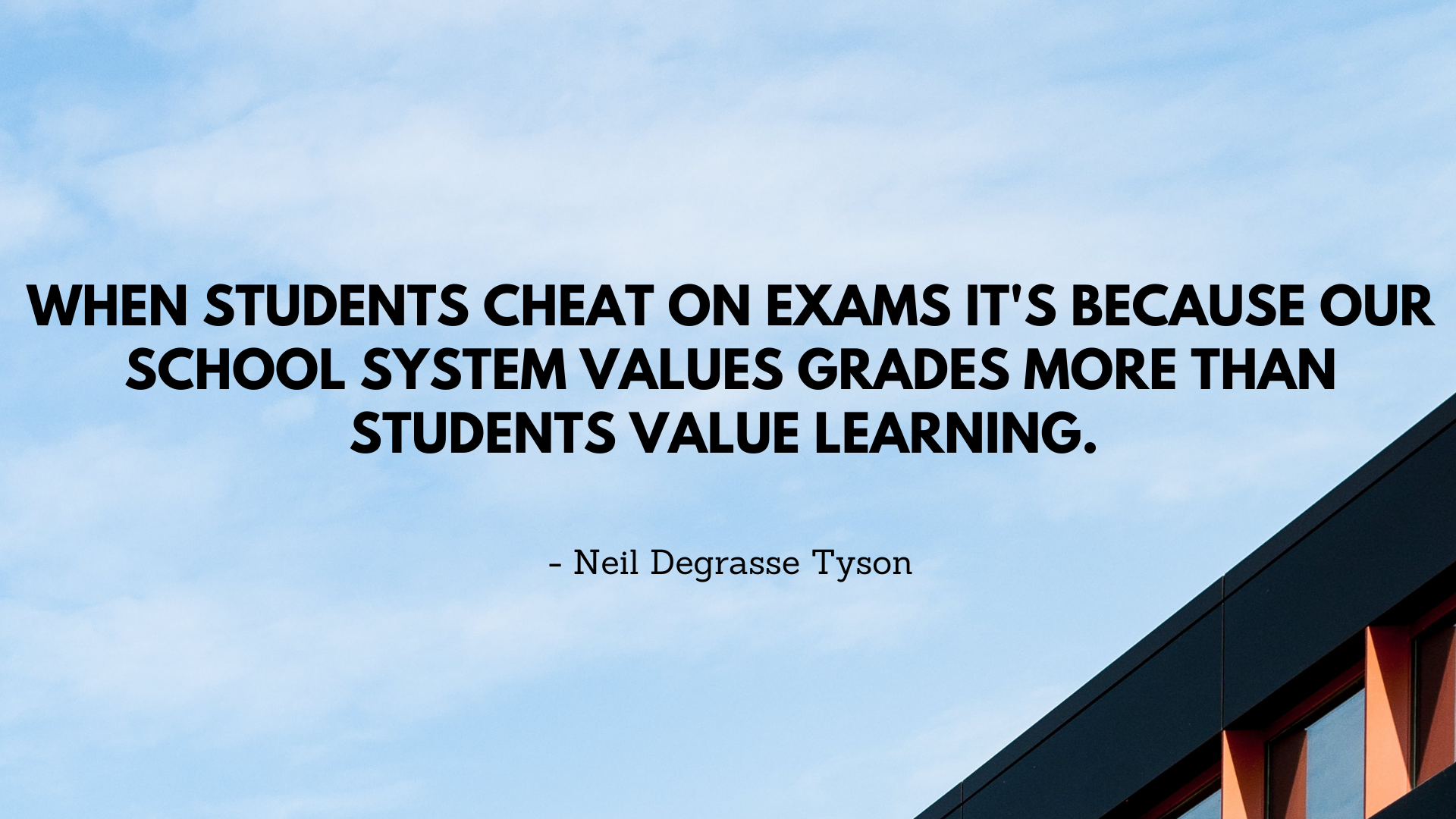 When Students cheat on exams it's because our School System values grades more than Students value learning. – Neil Degrasse Tyson [1920×1080]