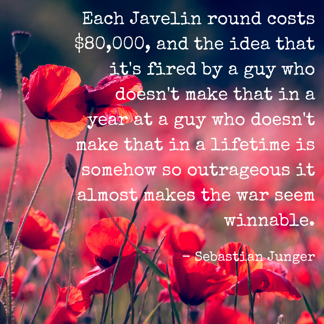 """""""Each Javelin round costs $80,000, and the idea that it's fired by a guy who doesn't make that in a year at a guy who doesn't make that in a lifetime is somehow so outrageous it almost makes the war seem winnable."""" – Sebastian Junger [1080X1080] [OC]"""