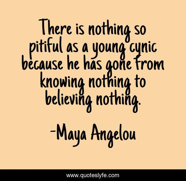 """""""There is no nothing so pitiful as a young cynic…"""" Maya Angelou [640×621]"""