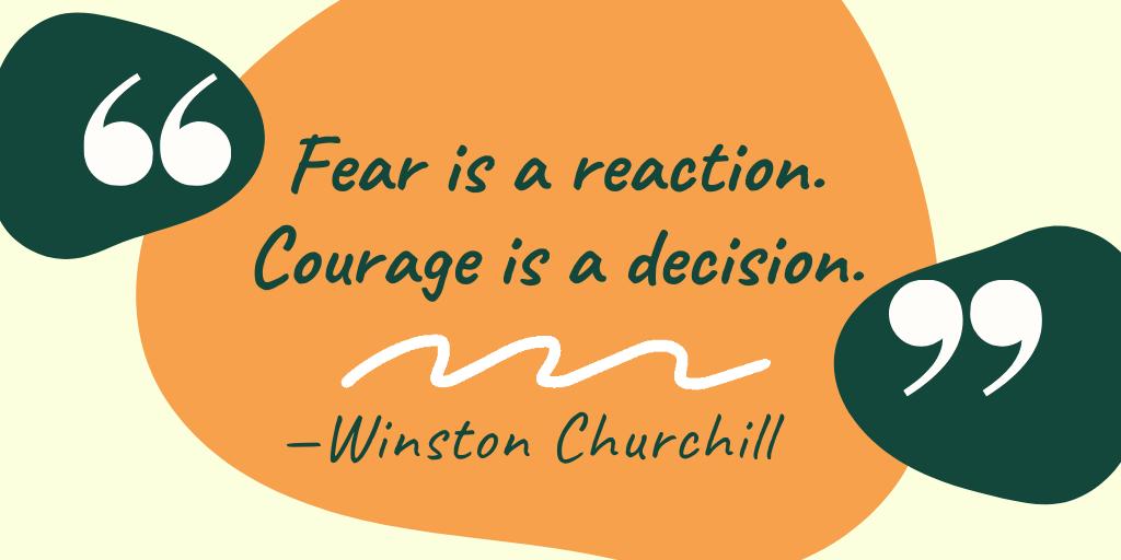 "Fear i: a reaction. Courage [9 a decision. 99 — WlothOh CALU'CAI'"" https://inspirational.ly"