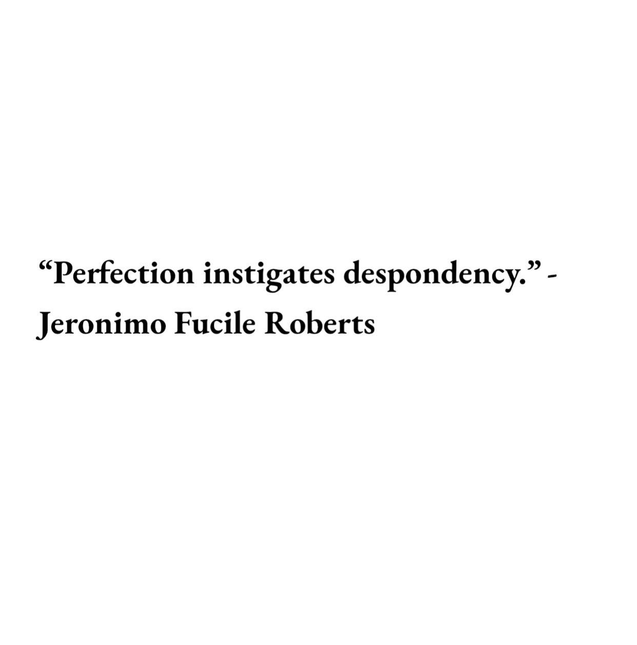 """Perfection instigates despondency."" — Jeronimo https://inspirational.ly"