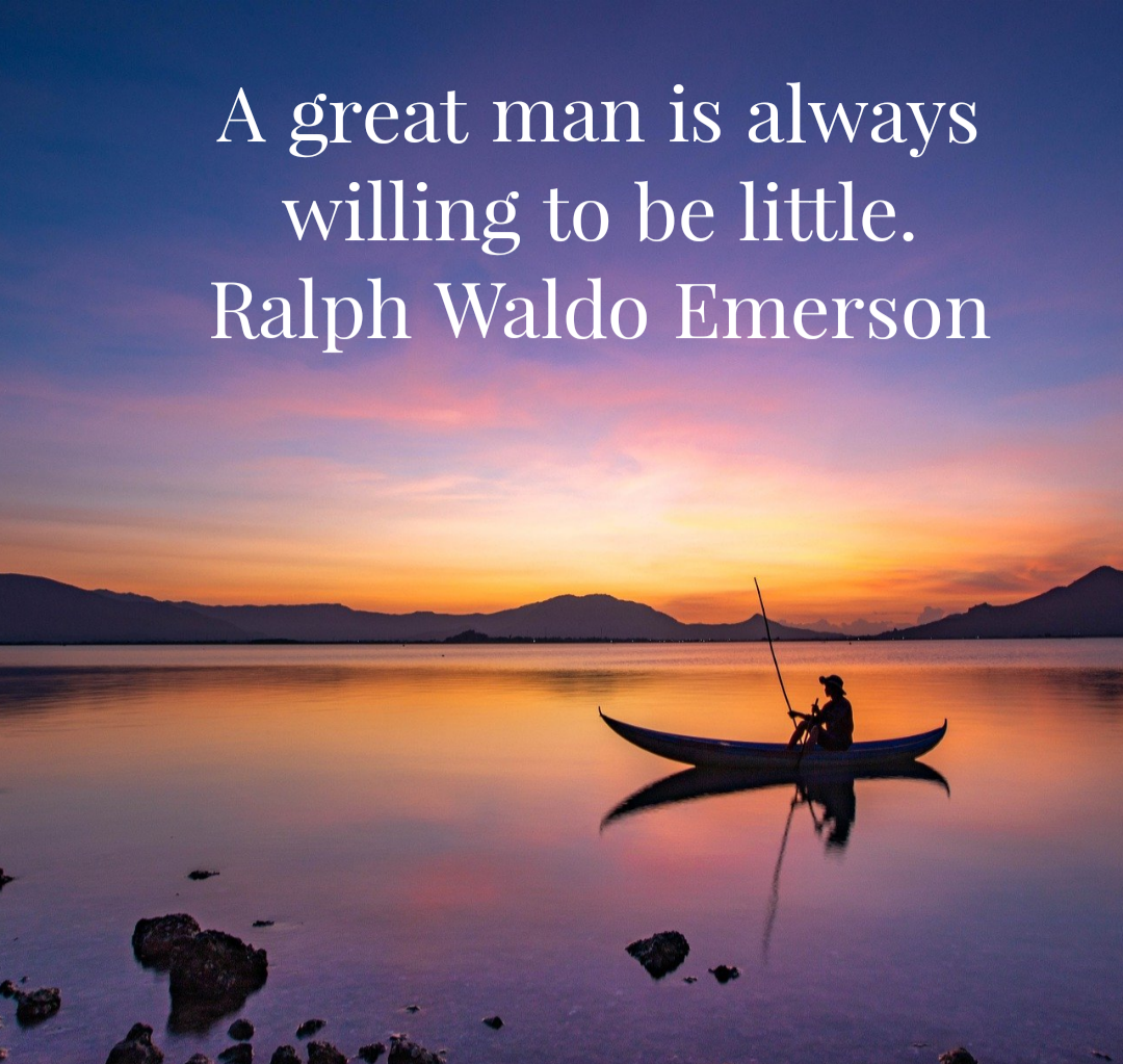 A great man is always willing to be little. Ralph Waldo Emerson [1080×1023]