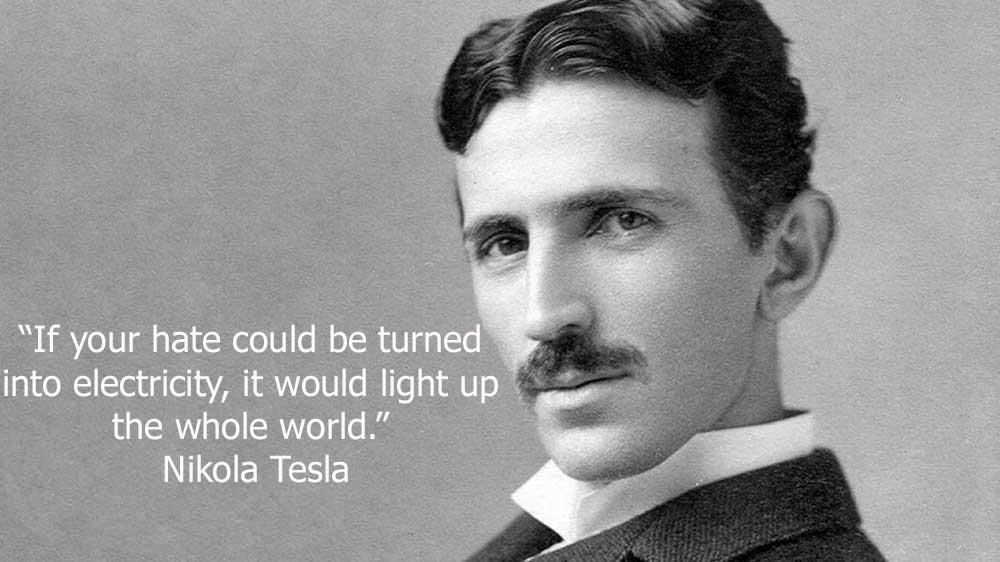 """""""If your hate could be turned into electricity, it would light up the whole world."""" ~ Nikola Tesla [1000×562]"""