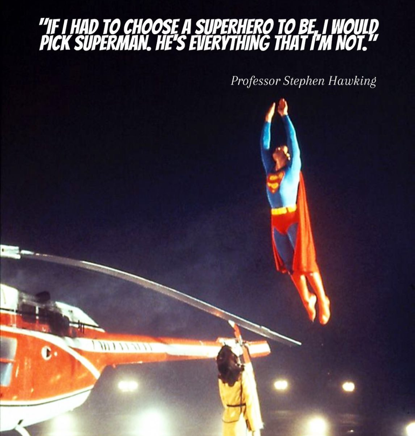 """""""If I had to choose a superhero to be, I would pick Superman. He's everything that I'm not."""" – Professor Stephen Hawking [1440×1513]"""