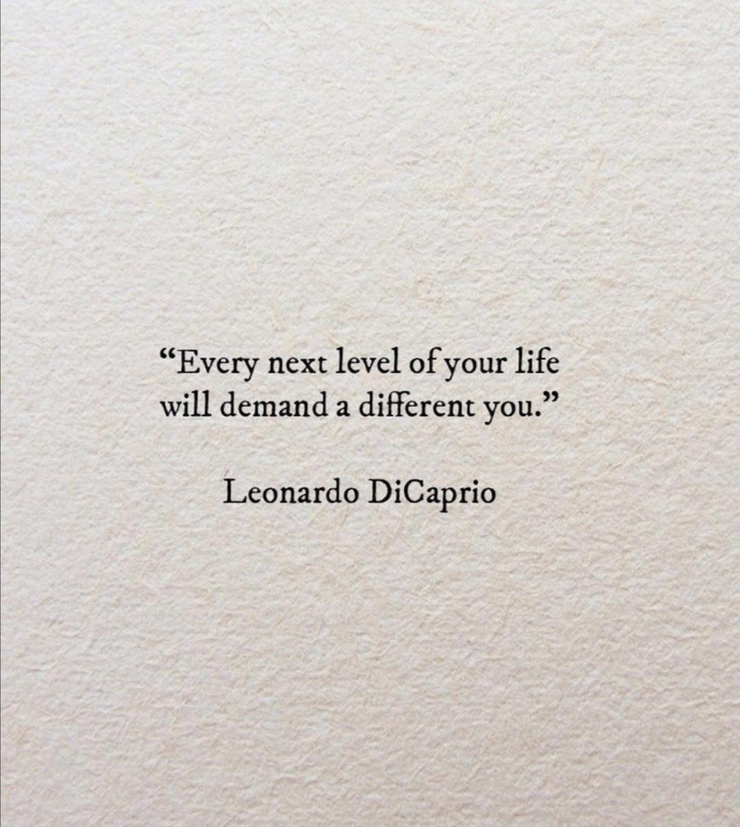 """Every next level of your life will demand a different you""-Leonardo DiCaprio [1080×1207]"