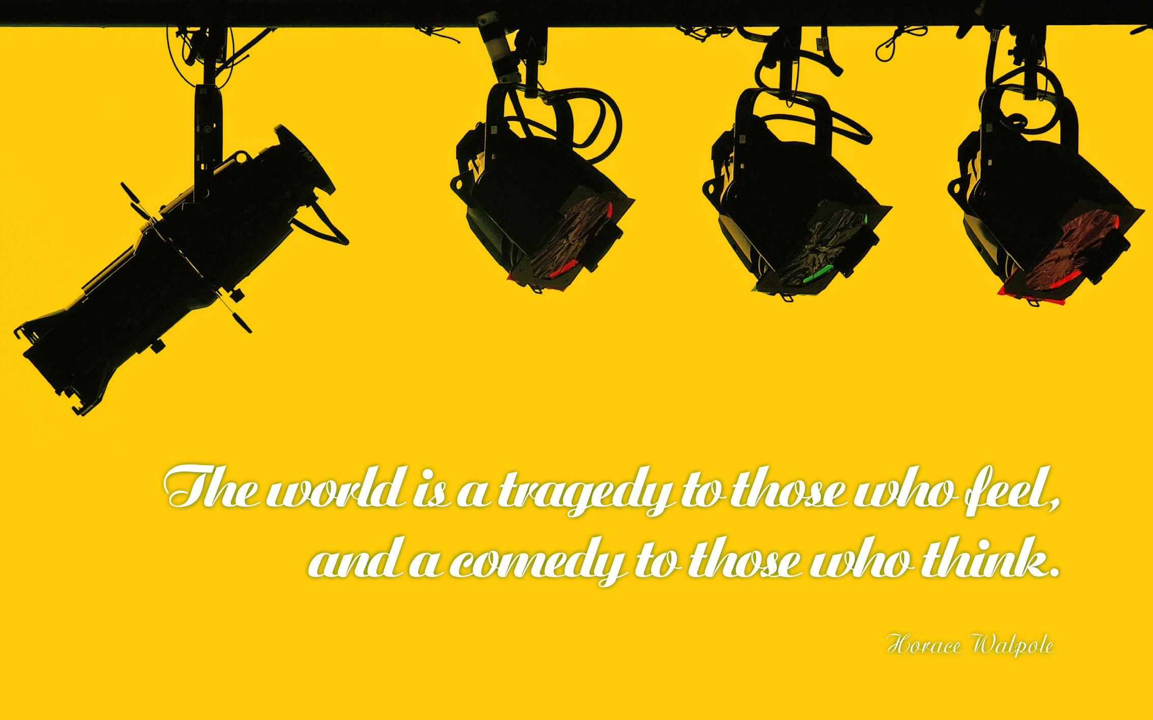 The world is a tragedy to those who feel, and a comedy to those who think. — Horace Walpole [2267×1417]