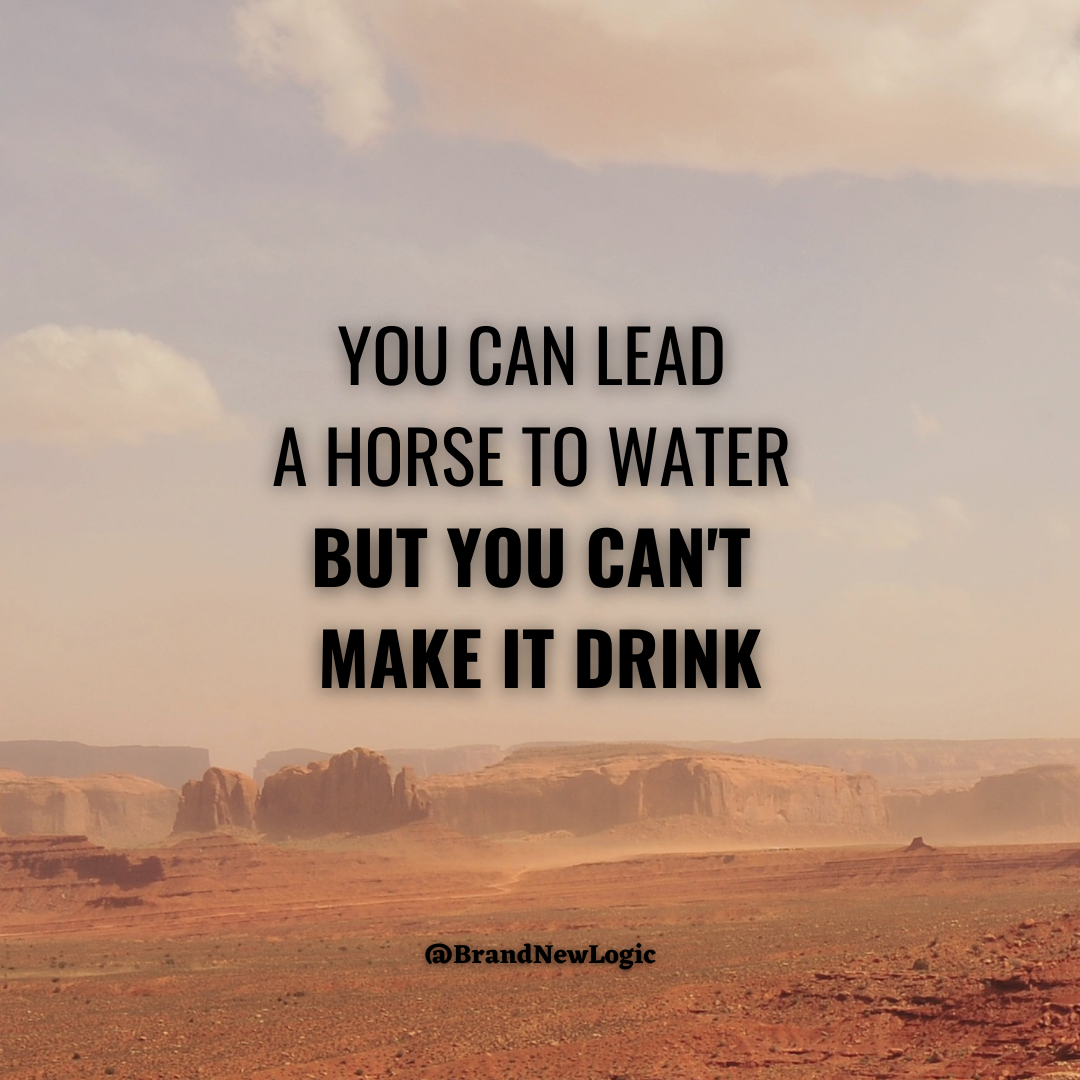 """""""You can lead a horse to water, but you can't make it drink."""", John Heywood, [1080×1080]"""