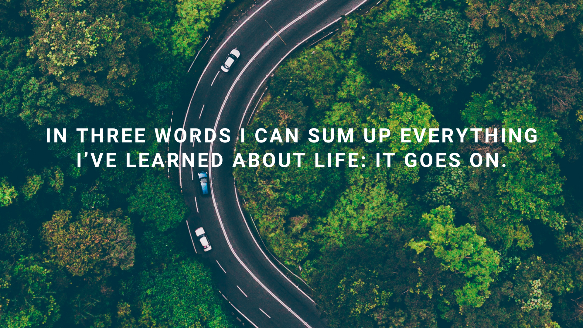 """""""In three words I can sum up everything I've learned about life: It goes on."""" – Robert Frost [1920×1080]"""