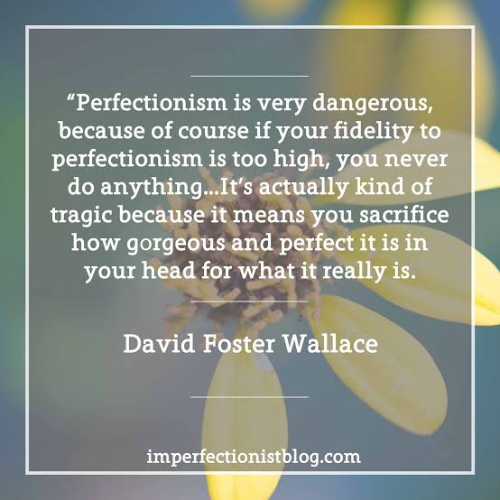 Perfectionism is very dangerous, because of course… David foster Wallace (554×554)