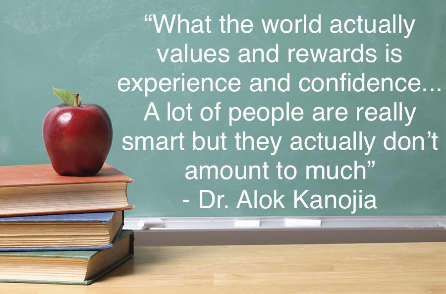 """""""What the world actually values and rewards is experience and confidence… A lot of people are really smart but they actually don't amount to much"""" – Dr. Alok Kanojia [900×593]"""