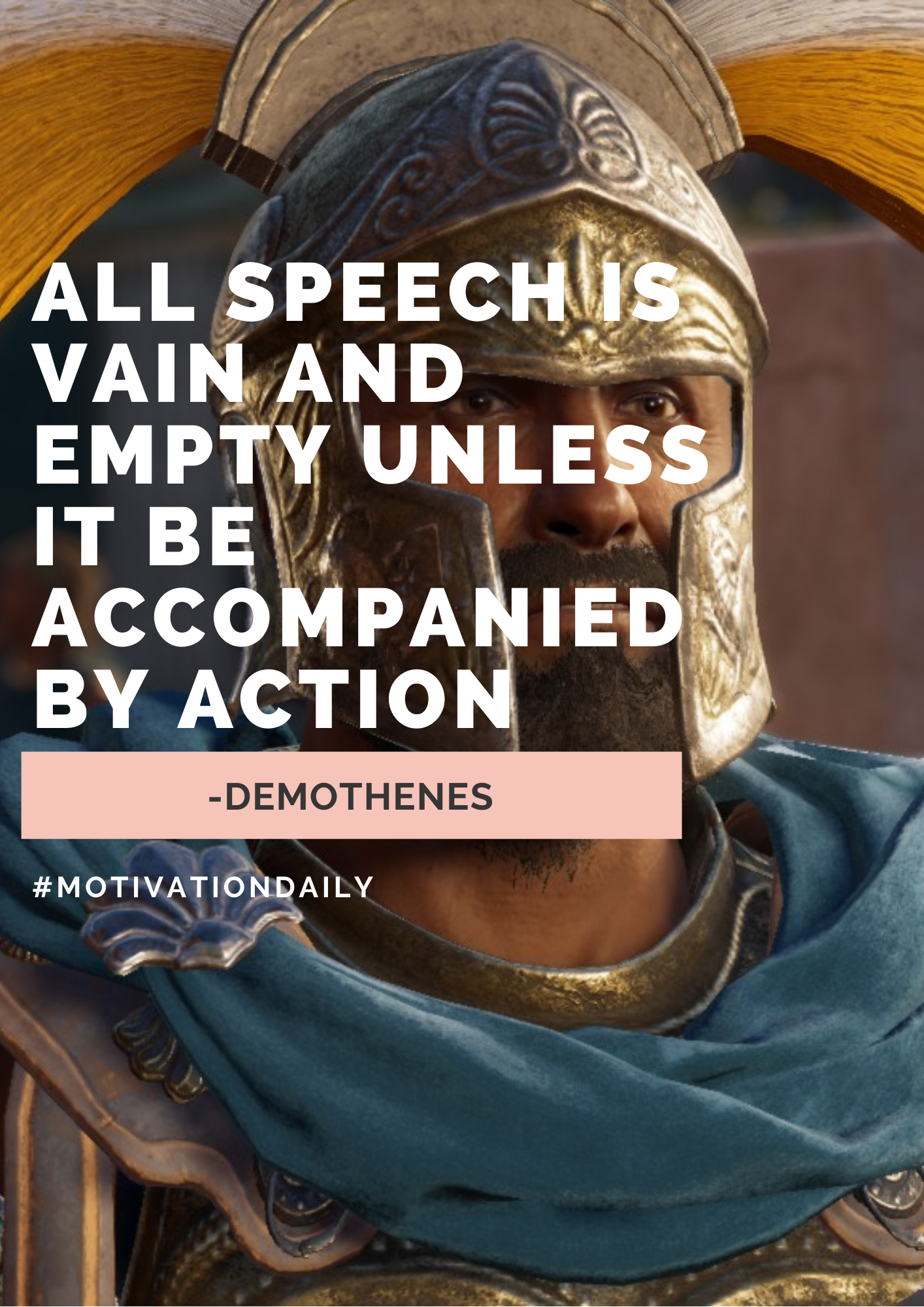 """""""All Speech is Vain and Empty Unless it Be Accompanied by Action."""" -Demothenes (1414 x 2000)"""