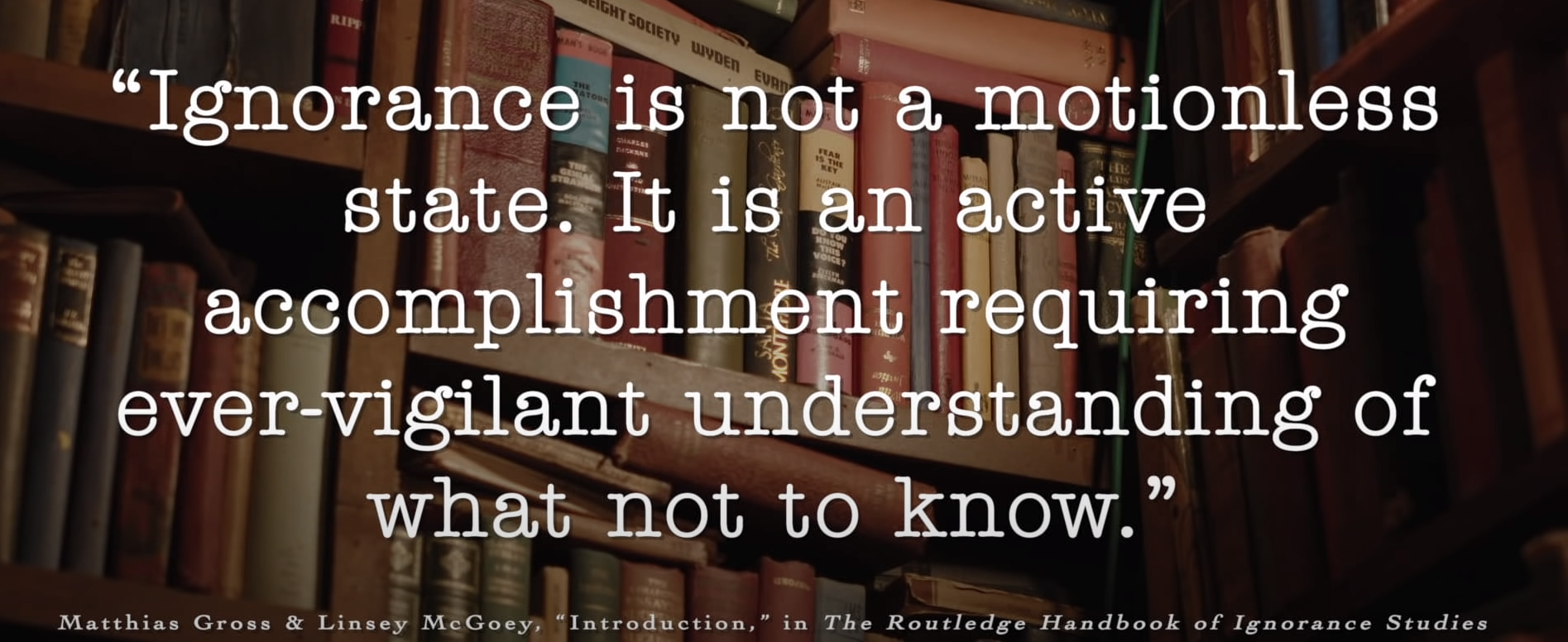 Ignorance is not a motionless state – Matthian Gross & Linsey MeGoey [1895 x 776]