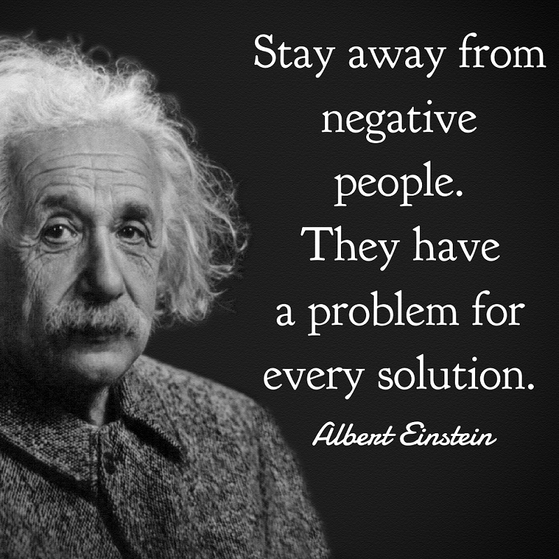 """""""Stay away from negative people. They have a problem for every solution. """" – Albert Einstein [800×800]"""