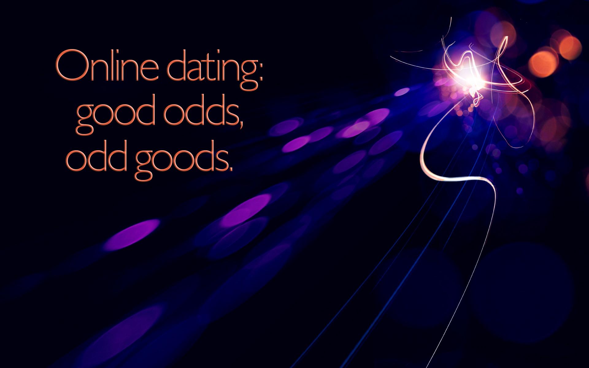 Online dating: good odds, odd goods. – Anon [1920×1200]