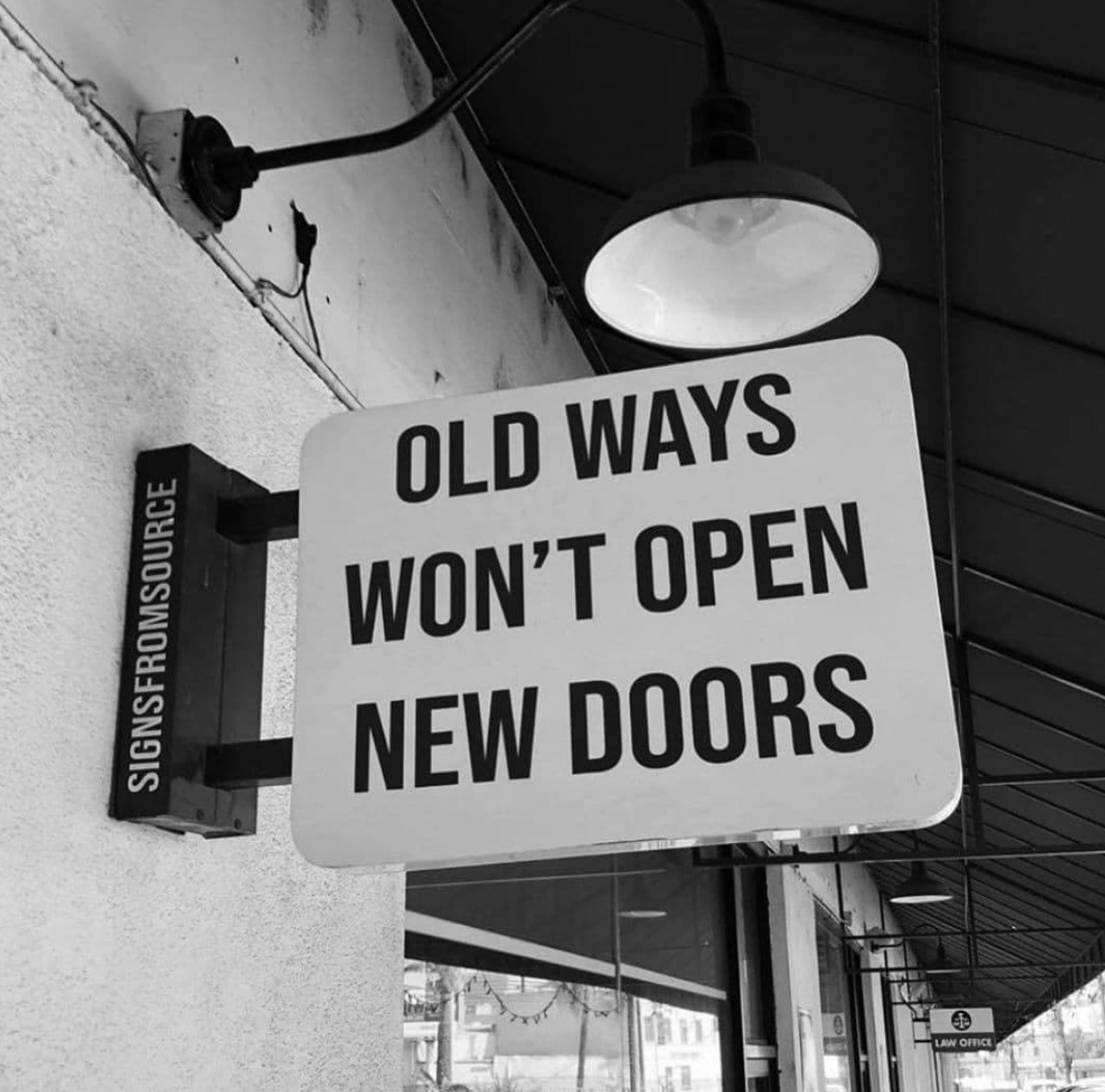 [Image] Old ways won't open new doors. Dare to change for the better. Find new ways.
