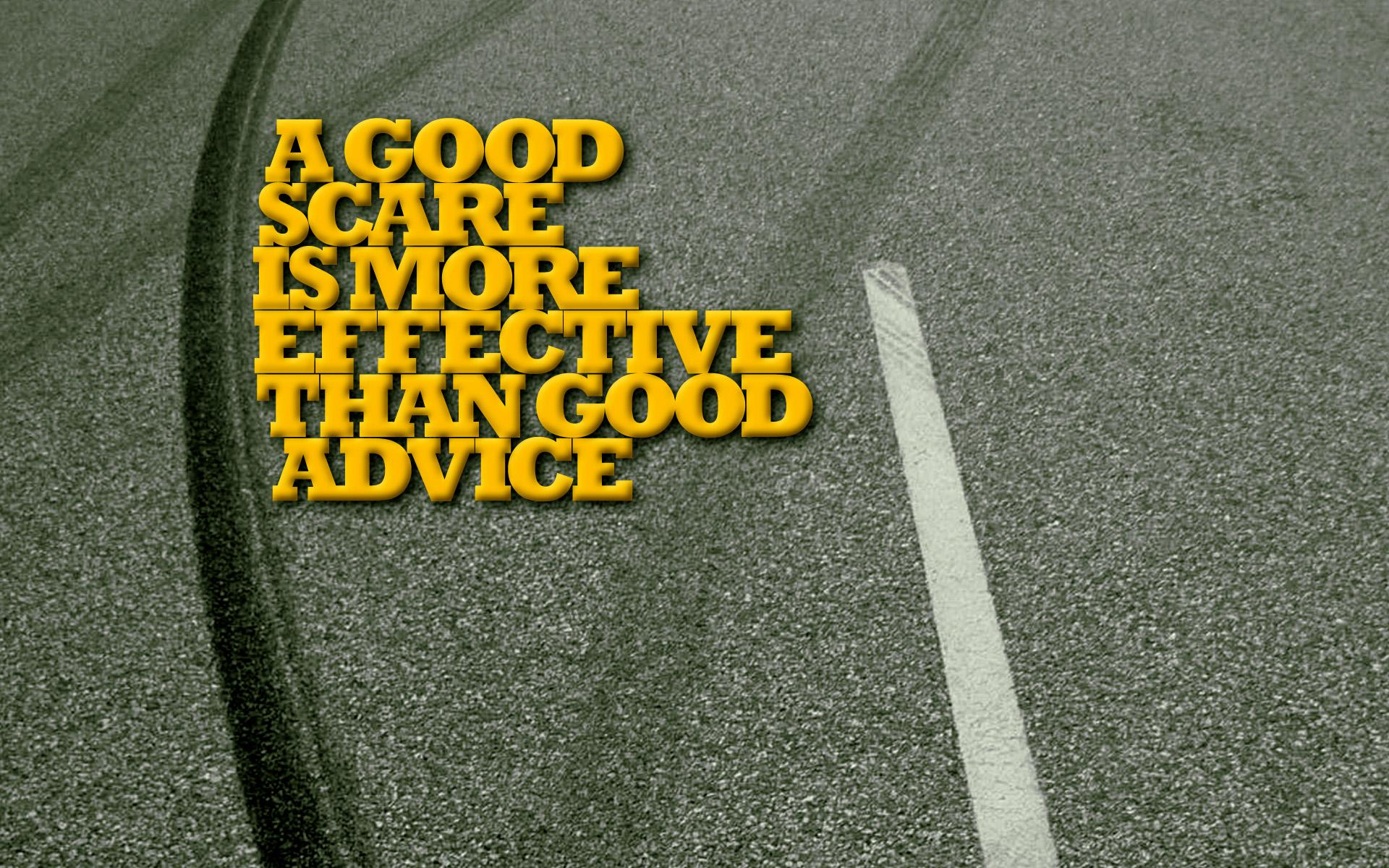 A good scare is more effective than good advice. — Anon [1920 x 1200]