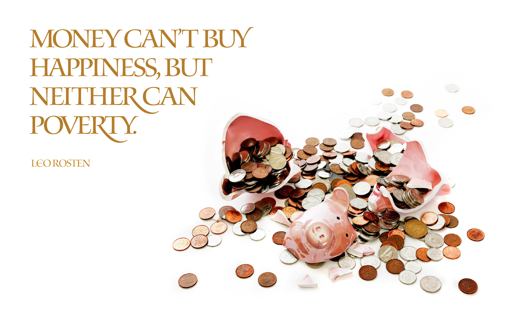 Money can't buy happiness, but neither can poverty. — Leo Rosten [1920×1200]