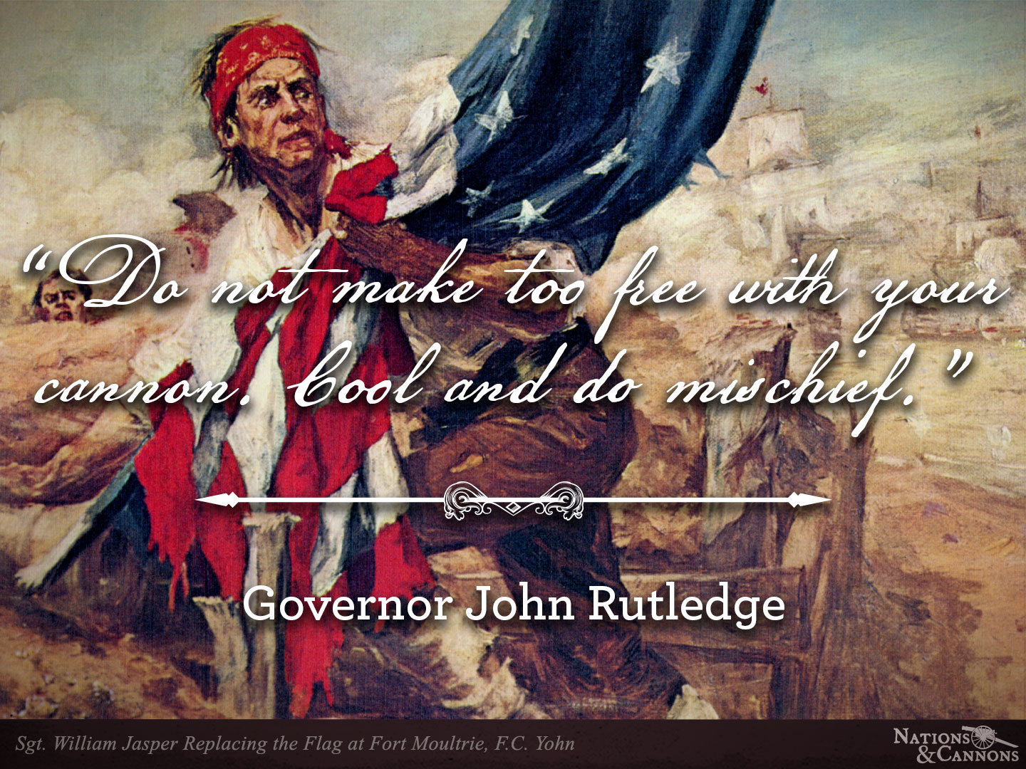 """""""Do not make too free with your cannon. Cool and do mischief."""" -John Rutledge [1440×1080]"""