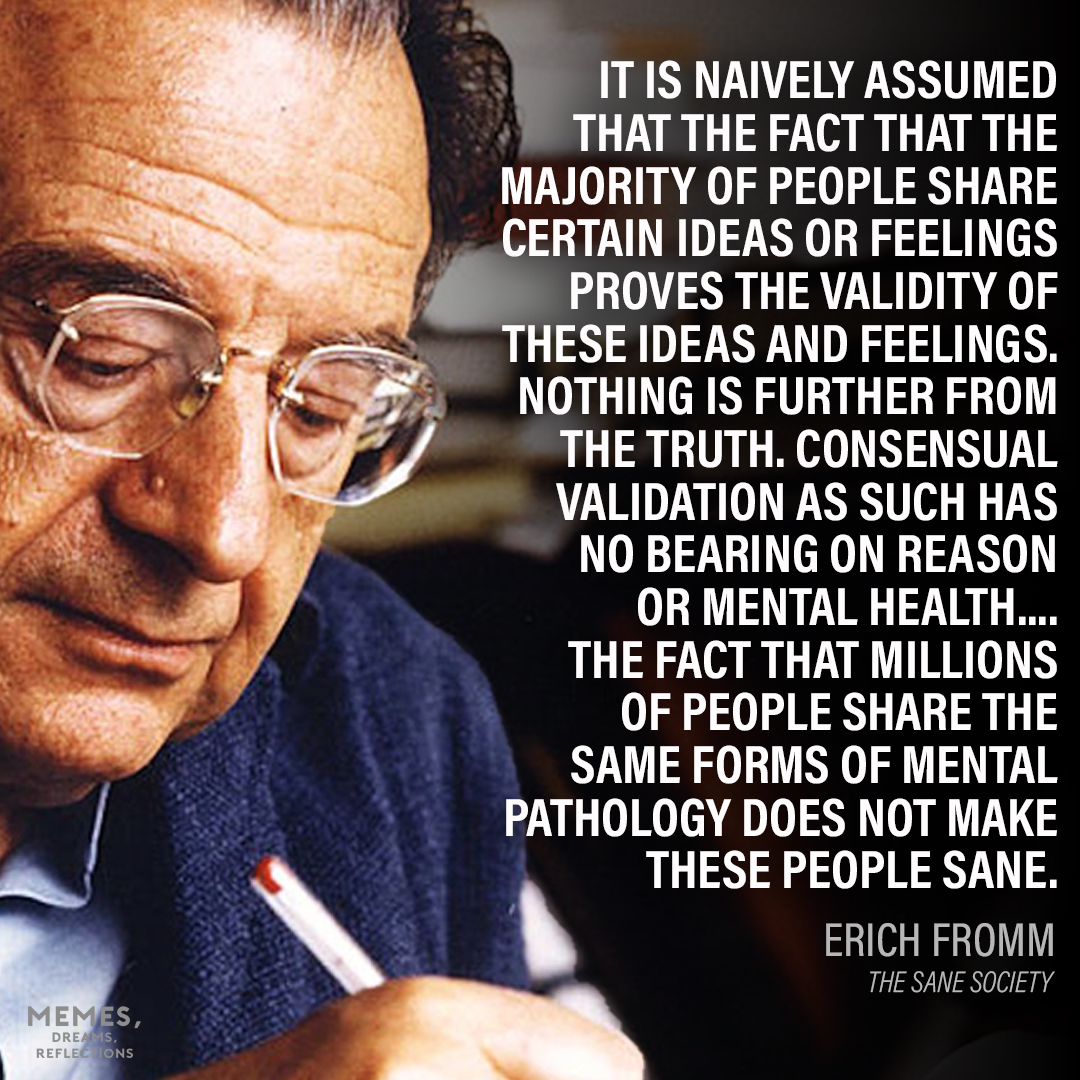 The Sane Society (1955) by Erich Fromm is a summation of his social and political philosophy wherein he critiques and psychoanalyzes the modern industrial capitalist society and its necessarily alienated, commercialized and conformed citizenry.
