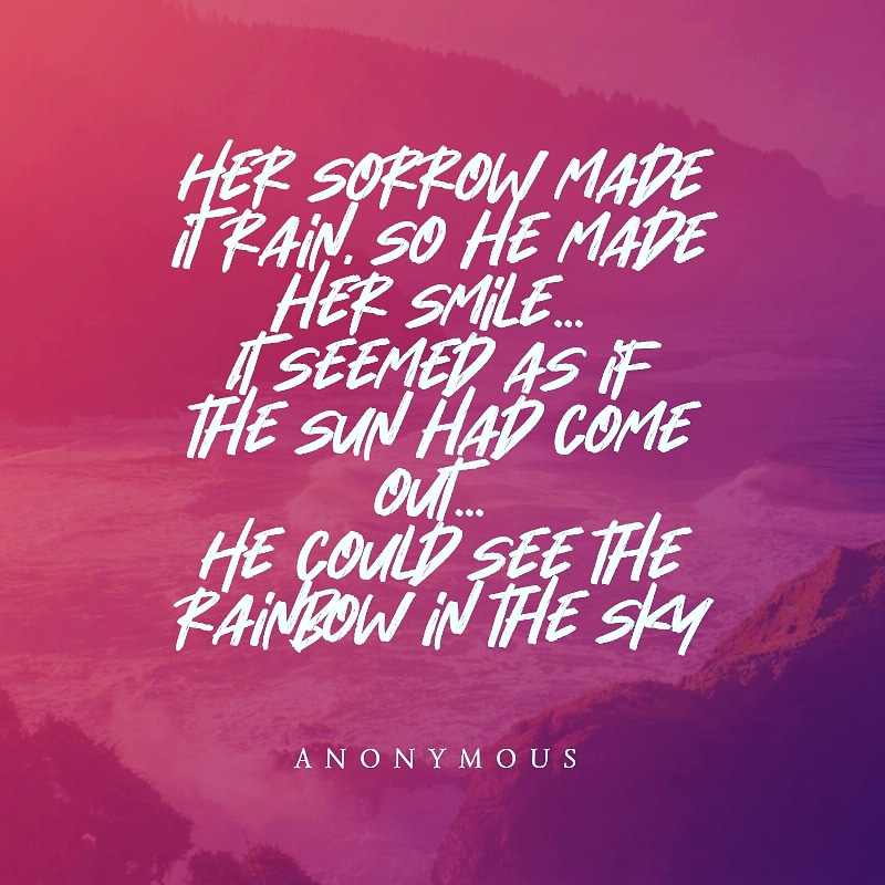 """""""Her Sorrow made it rain, So he made her smile… It seemed, as if the Sun had come out He could see the rainbow in the sky"""" – Anonymous (800×800)"""
