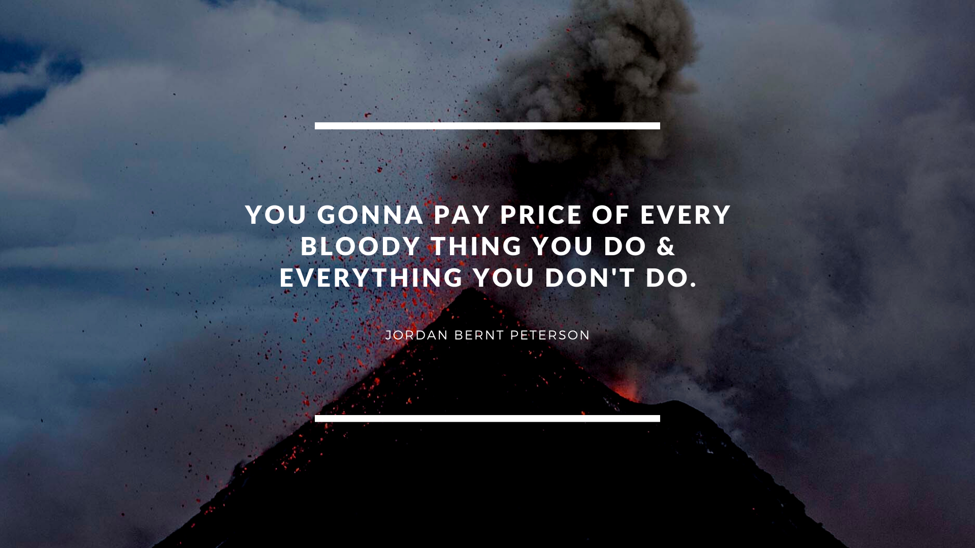 """""""You Gonna pay price of Every Bloody Thing you do & everything you don't do."""" – Jordan Bernt Peterson [1920×1080]"""