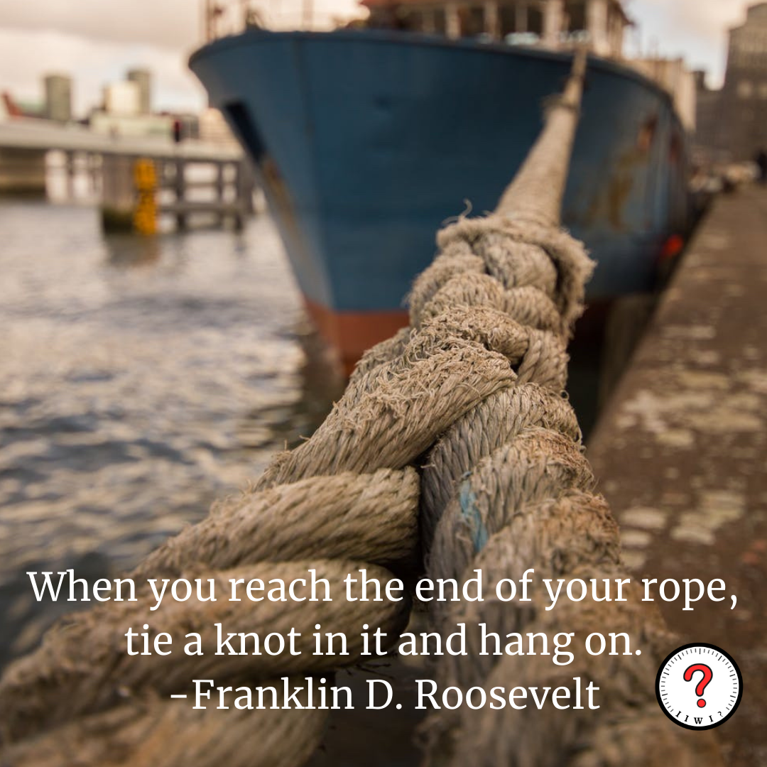"""""""When you reach the end of your rope, tie a knot in it and hang on."""" -Franklin D. Roosevelt [1250 x 1250] IG: isitworthitinc !"""