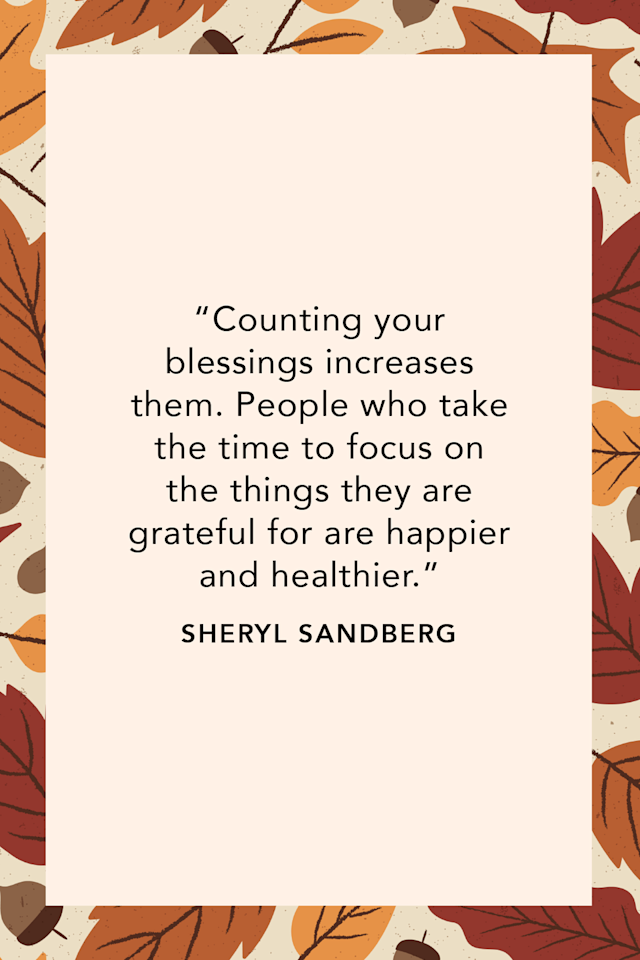 """[Image] """"Counting your blessings increases them. People who take the time to focus on the things they are grateful for are happier and healthier."""" ~ Sheryl Sandberg"""