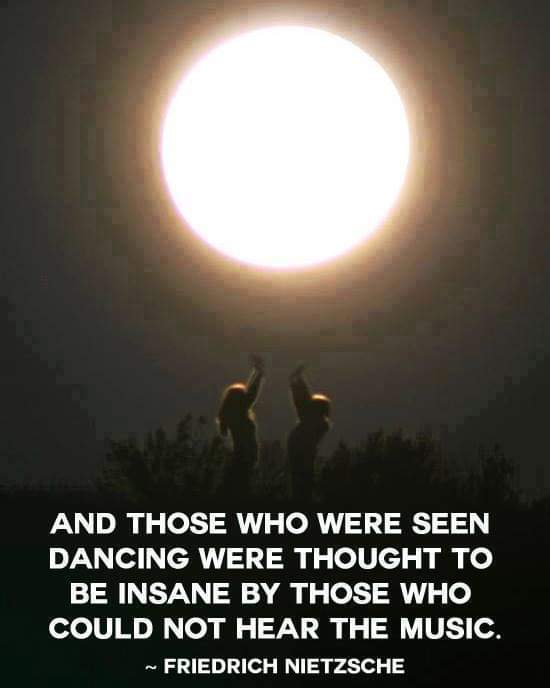 And those who were seen dancing were thought to be insane by those who could not hear the music. -Friedrich Nietzsche [550×688]