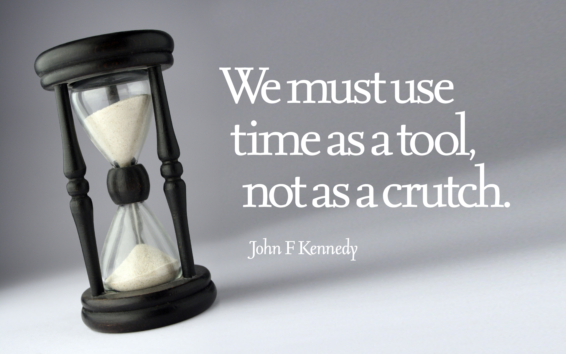 We must use time as a tool, not as a crutch. — John F. Kennedy [1920×1200]
