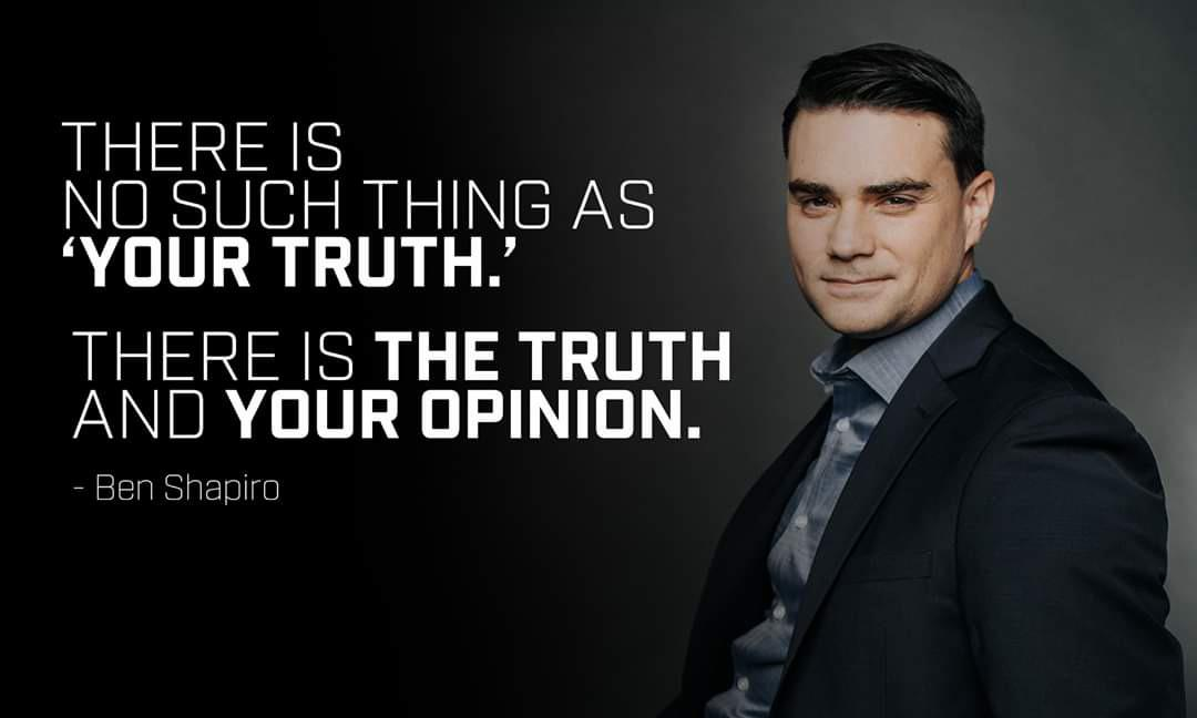 """""""There is no such thing as 'your truth.' There is the truth and your opinion."""" – Ben Shapiro [1080×648]"""