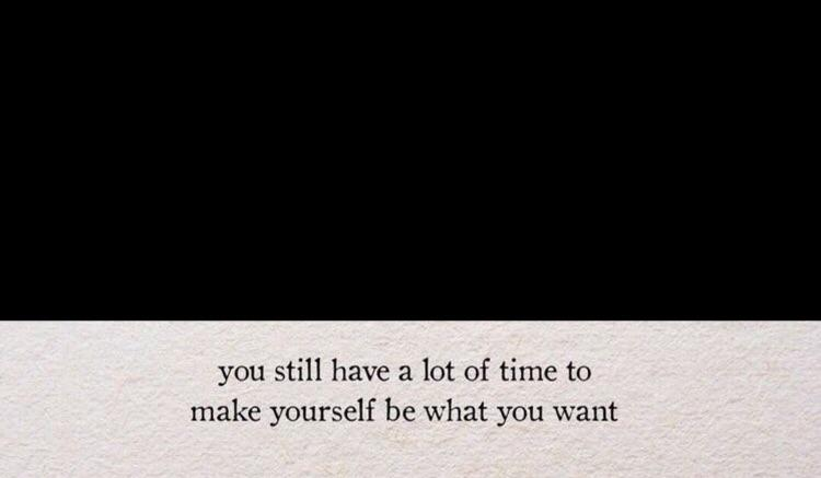 you still have a lot of time to make yourself be what https://inspirational.ly
