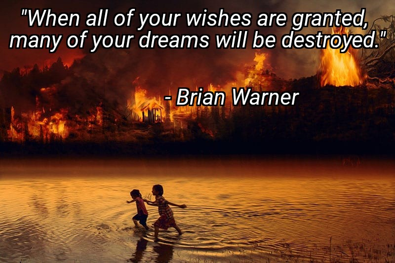 """""""When all of your wishes are granted, many of your dreams will be destroyed."""" – Brian Warner [800×533]"""
