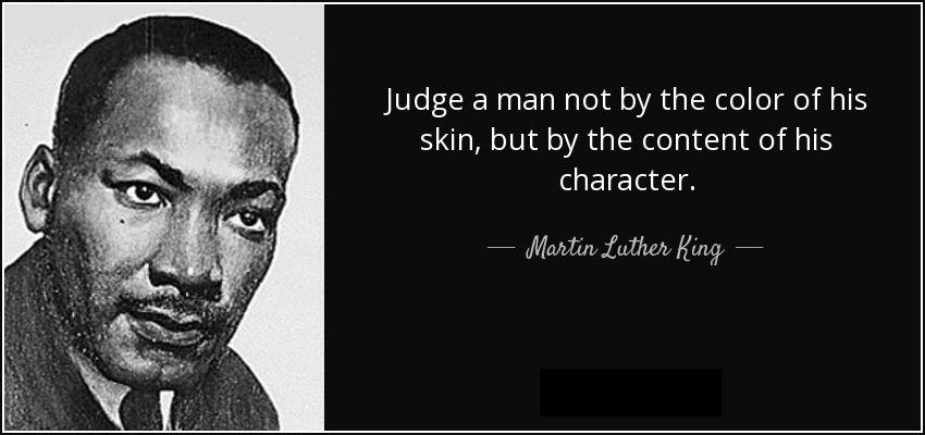 """""""Judge a Man NOT by the COLOR of his SKIN…"""" – Martin Luther King Jr. [850×600]"""
