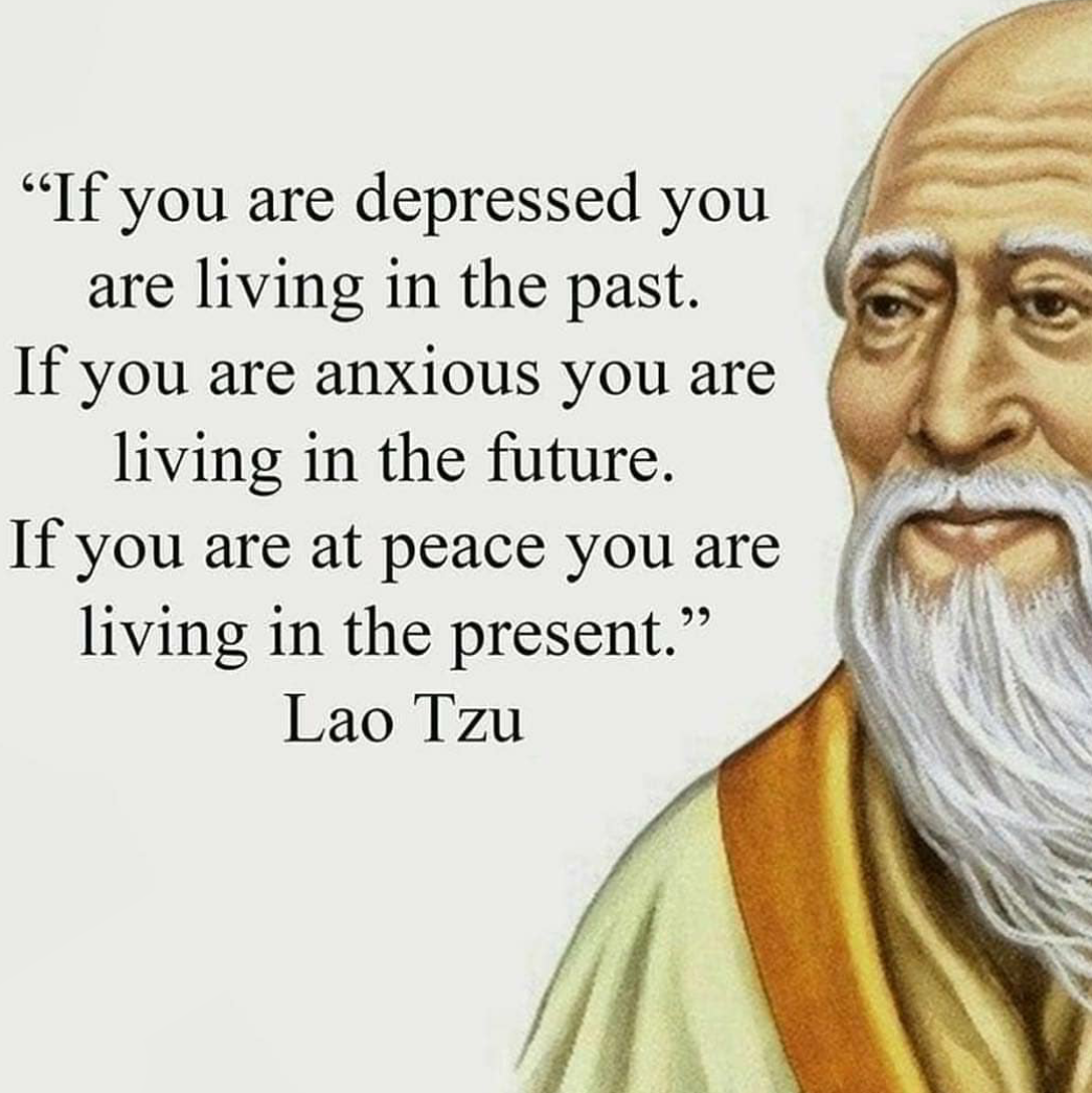 """""""If you are depressed you are living in the past. If you are anxious…"""" — Lao Tzu [1045×1045]"""
