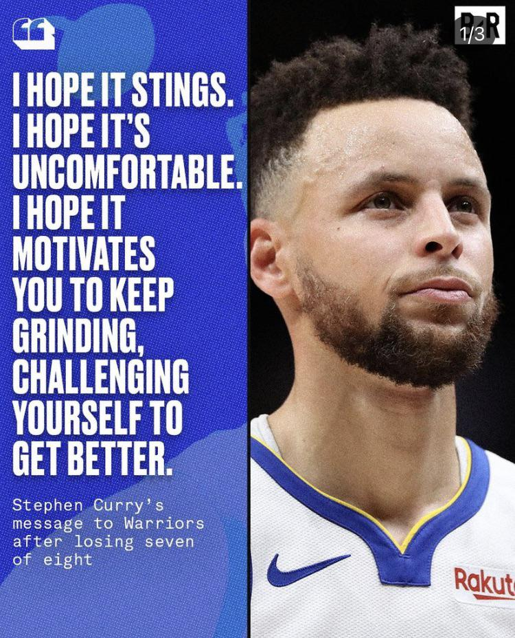 I hope it stings. I hope it's uncomfortable. I hope it motivates you to keep grinding, challenging yourself to get better. – Stephen Curry to the Warriors after losing 7 of 8 games